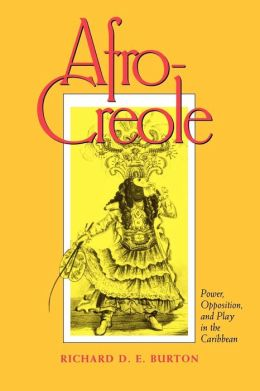 Afro-Creole: Power, Opposition and Play in the Caribbean