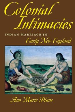 Colonial Intimacies: Indian Marriage in Early New England