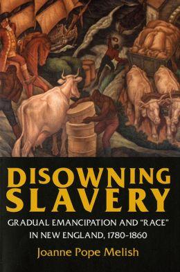Disowning Slavery: Gradual Emancipation and