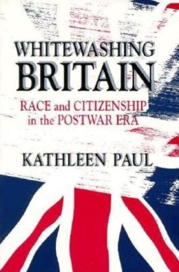 Whitewashing Britain: Race and Citizenship in the Postwar Era