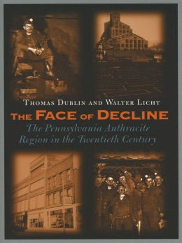 The Face of Decline: The Pennsylvania Anthracite Region in the Twentieth Century