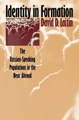 Identity in Formation: The Russian-Speaking Populations in the near Abroad