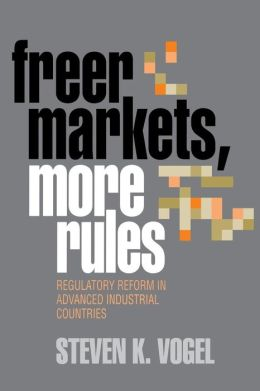 Freer Markets, More Rules: Regulatory Reform in Advanced Industrial Countries