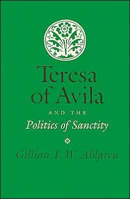 Teresa of Avila and the Politics of Sanctity