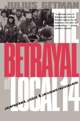 The Betrayal of Local 14: Paperworkers, Politics, and Permanent Replacements