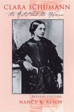Clara Schumann: The Artist and the Woman
