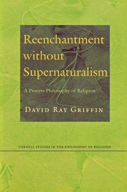 Reenchantment without Supernaturalism: A Process Philosophy of Religion