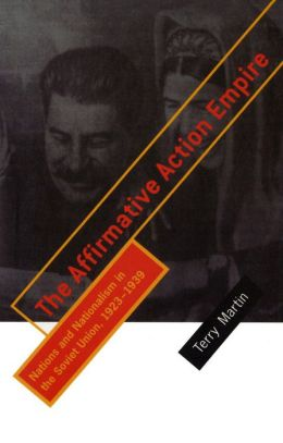 The Affirmative Action Empire: Nations and Nationalism in the Soviet Union,1923-1939