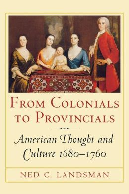 From Colonials to Provincials: American Thought and Culture, 1680-1760