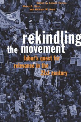Rekindling the Movement: Labor's Quest for Relevance in the Twenty-First Century