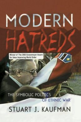 Modern Hatreds: The Symbolic Politics of Ethnic War (Cornell Studies in Security Affairs Series)