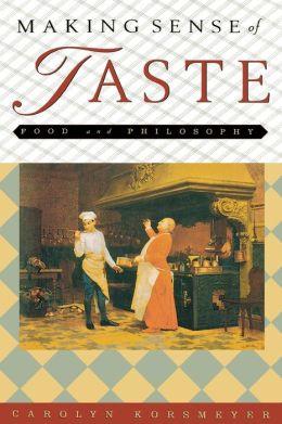 Making Sense of Taste: Food and Philosophy