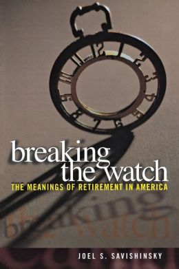 Breaking the Watch: The Meanings of Retirement in America