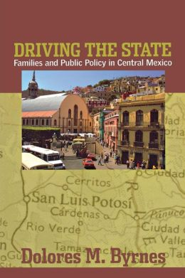 Driving the State: Families and Public Policy in Central Mexico
