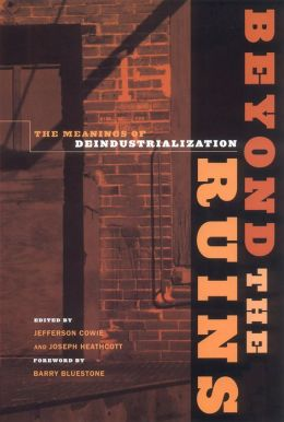 Beyond the Ruins: The Meanings of Deindustrialization