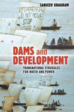 Dams and Development: Transnational Struggles for Water and Power