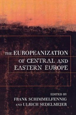 The Europeanization of Central and Eastern Europe (Cornell Studies in Political Economy Series)