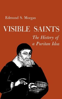 Visible Saints: The History of a Puritan Idea