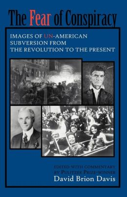 Fear of Conspiracy: Images of Un-American Subversion from the Revolution to the Present