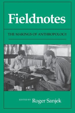 Fieldnotes: The Makings of Anthropology