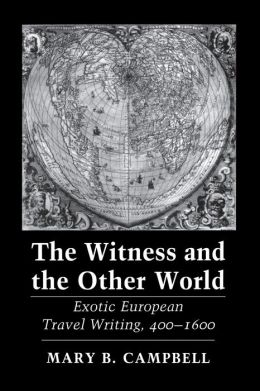 The Witness and the Other World: Exotic European Travel Writing, 400-1600