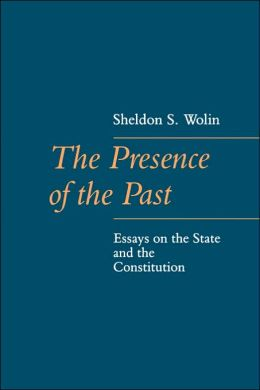 The Presence of the Past: Essays on the State and the Constitution