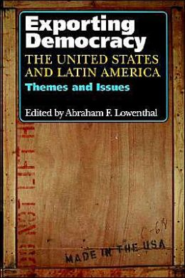 Exporting Democracy: The United States and Latin America