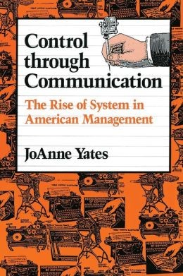 Control through Communication: The Rise of System in American Management