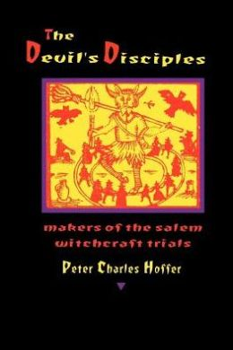 The Devil's Disciples: The Makers of the Salem Witchcraft Trials