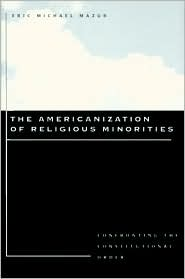 Americanization of Religious Minorities: Confronting the Constitutional Order