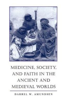 Medicine, Society, and Faith in the Ancient and Medieval Worlds