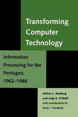 Transforming Computer Technology: Information Processing for the Pentagon, 1962-1986