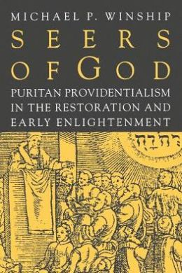 Seers of God: Puritan Providentialism in the Restoration and Early Enlightenment