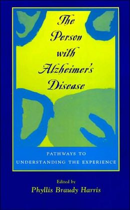 The Person with Alzheimer's Disease: Pathways to Understanding the Experience