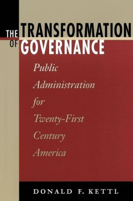 The Transformation of Governance: Public Administration for Twenty-First Century America