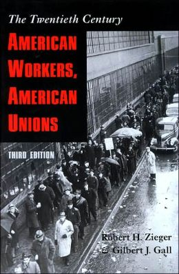 American Workers, American Unions: The Twentieth Century