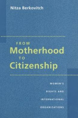 From Motherhood to Citizenship: Women's Rights and International Organizations