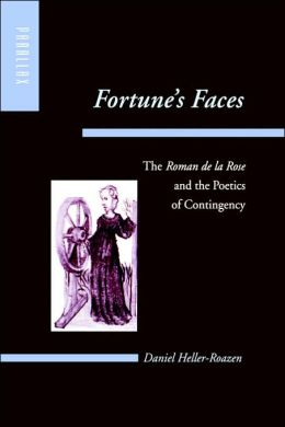 Fortune's Faces: The Roman de la Rose and the Poetics of Contingency
