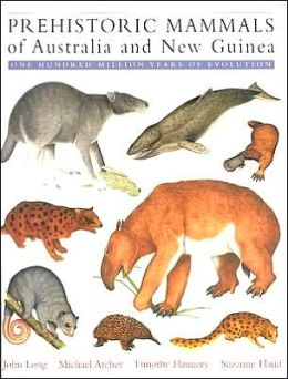 Prehistoric Mammals of Australia and New Guinea: One Hundred Million Years of Evolution