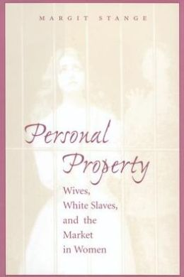 Personal Property: Wives, White Slaves, and the Market in Women