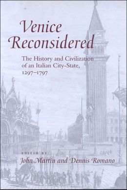 Venice Reconsidered: The History and Civilization of an Italian City-State, 1297-1797