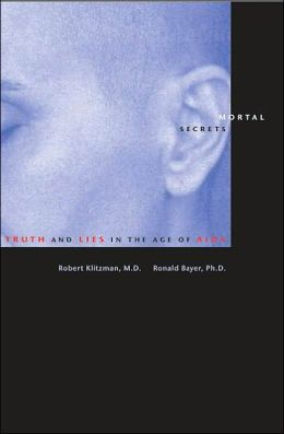 Mortal Secrets: Truth and Lies in the Age of AIDS