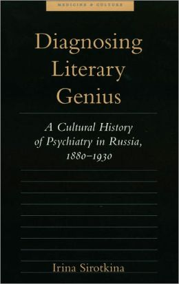 Diagnosing Literary Genius: A Cultural History of Psychiatry in Russia, 1880-1930
