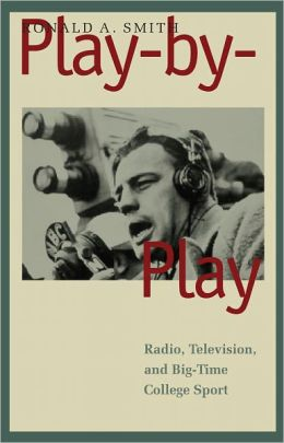 Play-by-Play: Radio, Television, and Big-Time College Sport