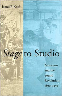 Stage to Studio: Musicians and the Sound Revolution, 1890-1950