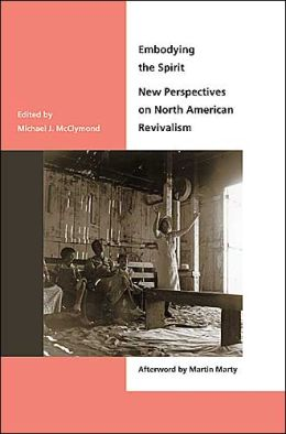 Embodying the Spirit: New Perspectives on North American Revivalism