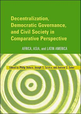 Decentralization, Democratic Governance, And Civil Society In Comparative Perspective