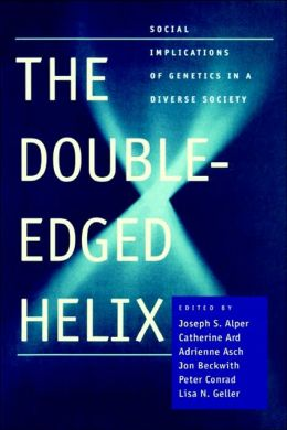 The Double-Edged Helix; Social Implications Of Genetics In A Diverse Society