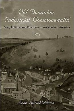 Old Dominion, Industrial Commonwealth: Coal, Politics, and Economy in Antebellum America