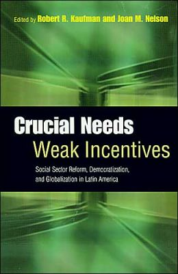 Crucial Needs, Weak Incentives: Social Sector Reform, Democratization, and Globalization in Latin America